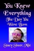 You Knew Everything The Day You Were Born