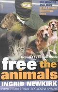 Free the Animals The Amazing True Story of the Animal Liberation Front