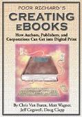 Poor Richard's Creating Electronic Books How Author'S, Publishers, and Corporations Can Get ...