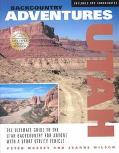 Backcountry Adventures Utah  The Ultimate Guide to the Utah Backcountry for Anyone With a Sp...