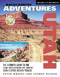 Backcountry Adventures Utah The Ultimate Guide to the Utah Backcountry for Anyone with a Spo...