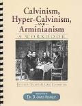 Calvinism, Hyper-calvinism, & Arminianism A Workbook