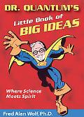 Dr. Quantum's Little Book Of Big Ideas Where Science Meets Spirit