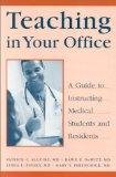 Teaching in Your Office A Guide to Instructing Medical Students and Residents