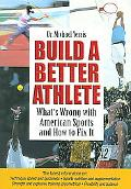 Build a Better Athlete What's Wrong with American Sports and How to Fix It