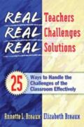 Real Teachers, Real Challenges, Real Solutions 25 Ways to Handle the Challenges of the Class...