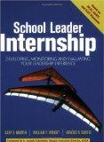 School Leader Internship Developing, Monitoring, and Evaluating Your Leadership Experience