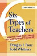 Six Types of Teachers Recruiting, Retaining, and Mentoring the Best