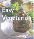 Easy Vegetarian Uncomplicated and Sophisticated Vegetarian Recipes for All Seasons