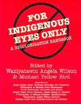 For Indigenous Eyes Only A Decolonization Handbook