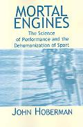 Mortal Engines The Science of Performance and the Dehumanization of Sport