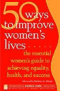 50 Ways To Improve Women's Lives The Essential Guide For Achieving Equality, Health, and Suc...