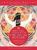 Rock Your World With the Divine Mother Bringing the Sacred Power of the Divine Mother into O...