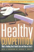Healthy Competition What's Holding Back Health Care And How to Free It