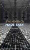 Swimming Made Easy The Total Immersion Way for Any Swimmer to Achieve Fluency, Ease, & Speed...