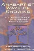 Anabaptist Ways of Knowing A Conversation About Tradition-Based Critical Education