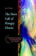 Siren Call of Hungry Ghosts A Riveting Investigation into Channeling and Spirit Guides