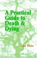 Practical Guide to Death and Dying