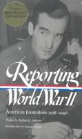 Reporting World War II American Journalism 1938-1946