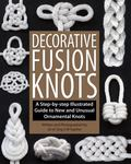 Decorative Fusion Knots : A Step-by-Step Illustrated Guide to Unique and Unusual Ornamental ...