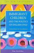 Immigrant Children and the Politics of English-Only Views from the Classroom