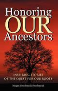 Honoring Our Ancestors Inspiring Stories of the Quest for Our Roots