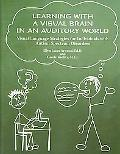 Learning With a Visual Brain in an Auditory World Visual Language Strategies for Individuals...