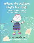 When My Autism Gets Too Big A Relaxation Book for Children With Autism Spectrum Disorders