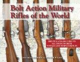 Bolt Action Military Rifles of the World: The full-color guide to all your favorite vintage ...