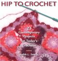 Hip to Crochet 23 Contemporary Projects for Today's Crocheter