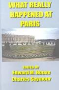 What Really Happened at Paris The Story of the Peace Conference, 1918 - 1919