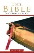 The Bible: God's Word or Man's?