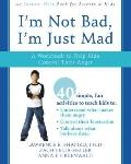 I'M Not Bad, I'm Just Mad : A Workbook to Help Kids Control Their Anger