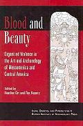 Blood and Beauty: Organized Violence in the Art and Architecture of Mesoamerica and Central ...