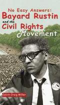 No Easy Answers Bayard Rustin and the Civil Rights Movement