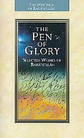 The Pen of Glory: Selected Works of Bahullah