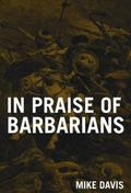 In Praise of Barbarians Essays Against Empire