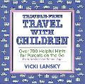 Trouble-Free Travel With Children Over 700 Helpful Hints for Parents on the Go