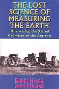 Lost Science of Measuring the Earth Discovering the Sacred Geometry of the Ancients