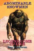 Abominable Snowmen Legend Come to Life The Story Of Sub-Humans On Five Continents From The E...
