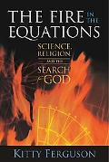 Fire in the Equations Science, Religion, and the Search for God