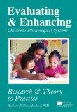 Evaluating & Enhancing Children's Phonological Systems Research & Theory to Practice