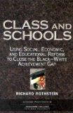 Class and Schools: Using Social, Economic, and Educational Reform to Close the Black-White A...