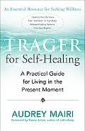 Trager for Self-healing A Practical Guide for Living in the Present Moment