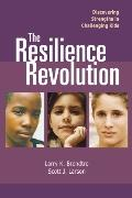 Resilience Revolution Discovering Strengths in Challenging Kids Discovering Strengths in Cha...