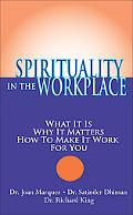 Spirituality in the Workplace What It Is, Why It Matters, How to Make It Work for You