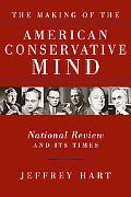 Making of the American Conservative Mind National Review And Its Times