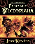 The Encyclopedia of Fantastic Victoriana - Jess Nevins - Hardcover