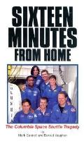 16 Minutes from Home The Columbia Space Shuttle Tragedy