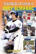 Baseball America 2007 Almanac A Comprehensive Review of the 2006 Season, Featuring Statistic...